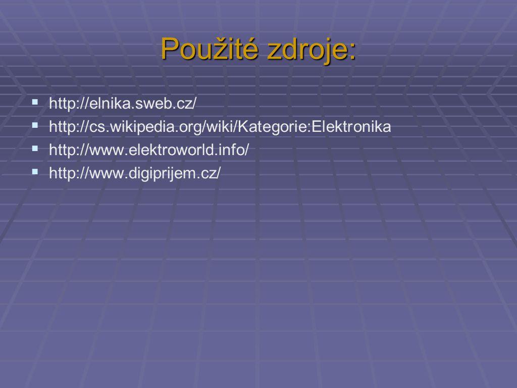 Použité zdroje:  http://elnika.sweb.cz/  http://cs.wikipedia.org/wiki/Kategorie:Elektronika  http://www.elektroworld.info/  http://www.digiprijem.cz/