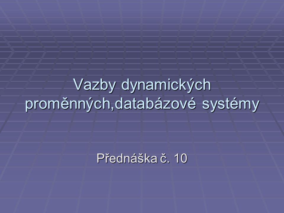 Vazby dynamických proměnných,databázové systémy Přednáška č. 10