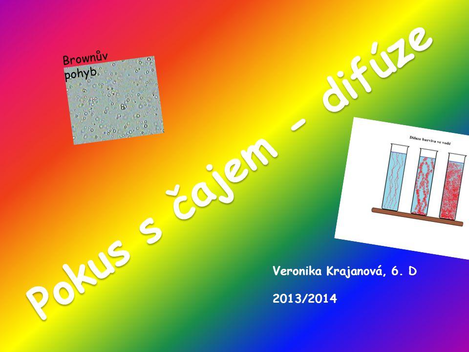 Pokus s čajem - difúze P o k u s s č a j e m - d i f ú z e Veronika Krajanová, 6.