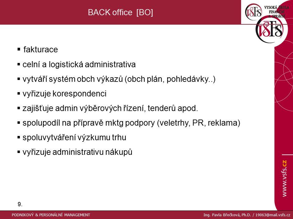 9.9. BACK office [BO]  fakturace  celní a logistická administrativa  vytváří systém obch výkazů (obch plán, pohledávky..)  vyřizuje korespondenci