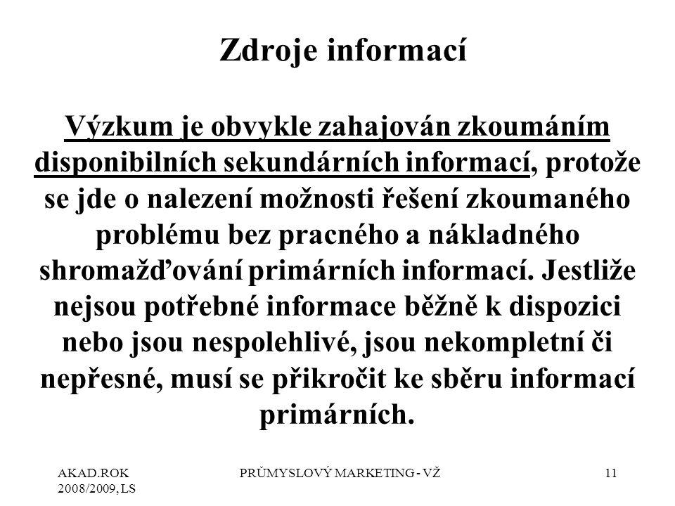 AKAD.ROK 2008/2009, LS PRŮMYSLOVÝ MARKETING - VŽ11 Zdroje informací Výzkum je obvykle zahajován zkoumáním disponibilních sekundárních informací, proto