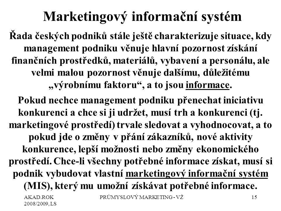 AKAD.ROK 2008/2009, LS PRŮMYSLOVÝ MARKETING - VŽ15 Marketingový informační systém Řada českých podniků stále ještě charakterizuje situace, kdy managem