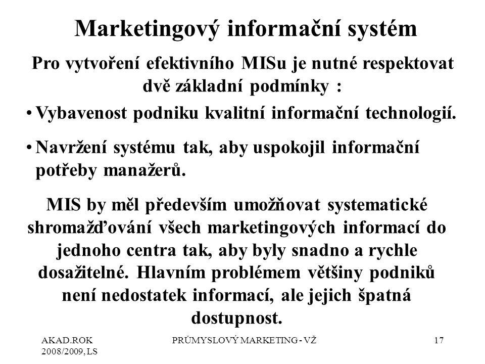 AKAD.ROK 2008/2009, LS PRŮMYSLOVÝ MARKETING - VŽ17 Marketingový informační systém Pro vytvoření efektivního MISu je nutné respektovat dvě základní pod
