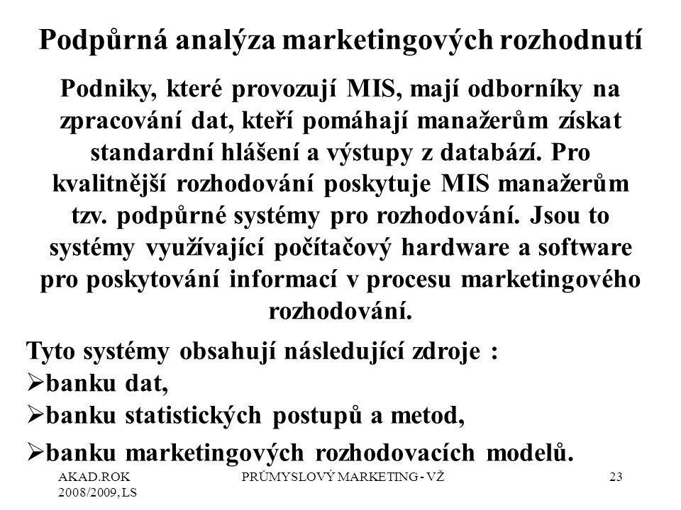 AKAD.ROK 2008/2009, LS PRŮMYSLOVÝ MARKETING - VŽ23 Podpůrná analýza marketingových rozhodnutí Podniky, které provozují MIS, mají odborníky na zpracová