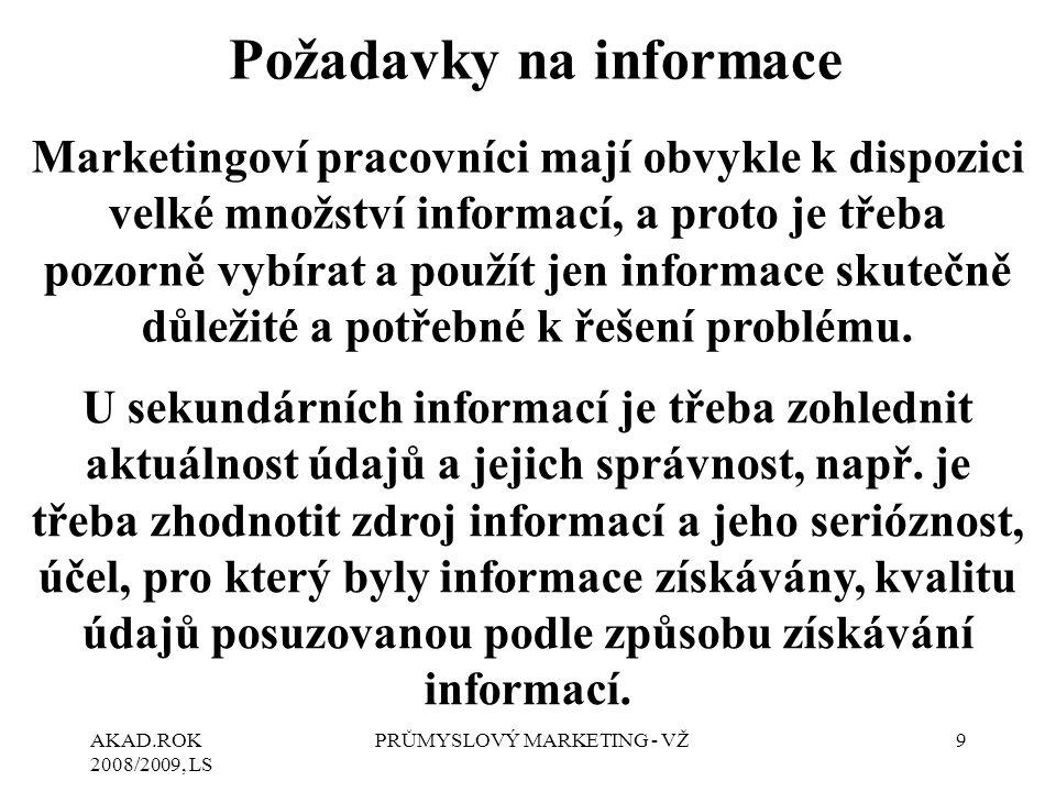 AKAD.ROK 2008/2009, LS PRŮMYSLOVÝ MARKETING - VŽ9 Požadavky na informace Marketingoví pracovníci mají obvykle k dispozici velké množství informací, a