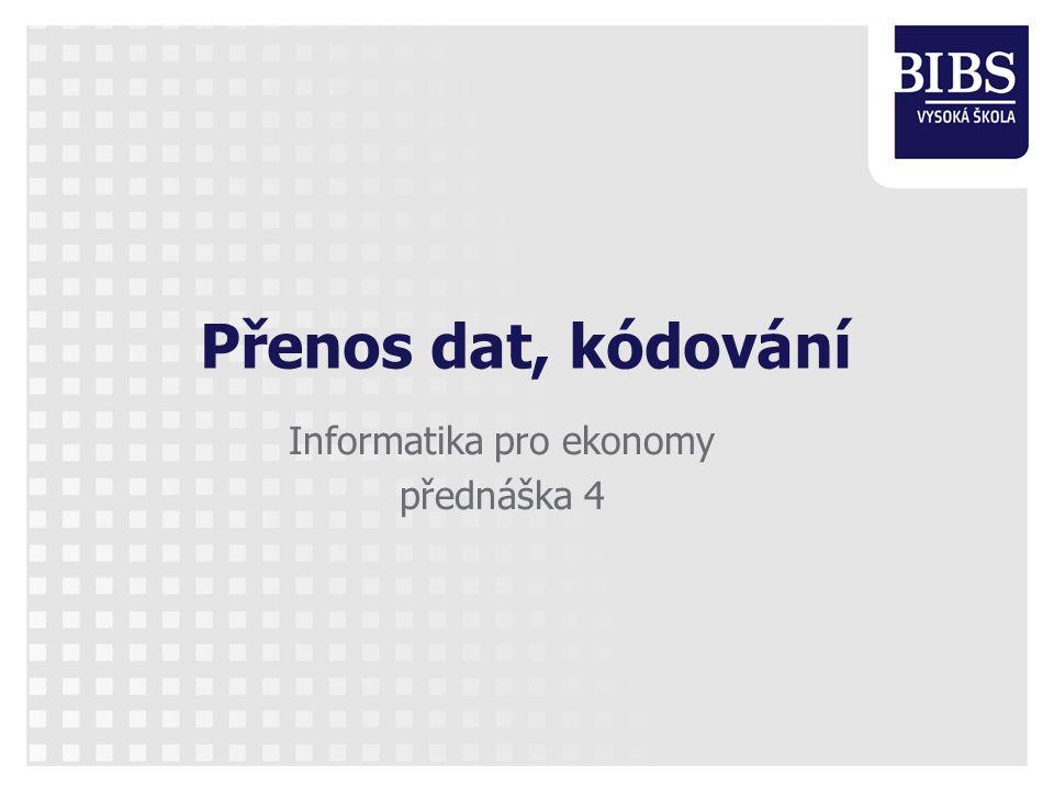 Přenos dat, kódování Informatika pro ekonomy přednáška 4