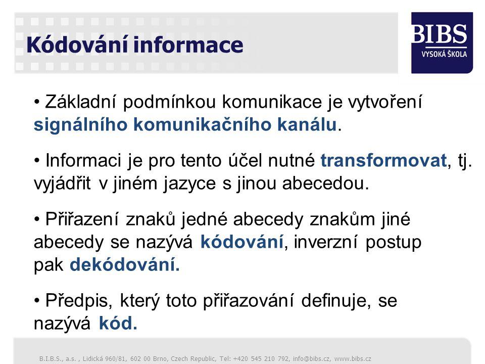 B.I.B.S., a.s., Lidická 960/81, 602 00 Brno, Czech Republic, Tel: +420 545 210 792, info@bibs.cz, www.bibs.cz Kódování informace Základní podmínkou komunikace je vytvoření signálního komunikačního kanálu.