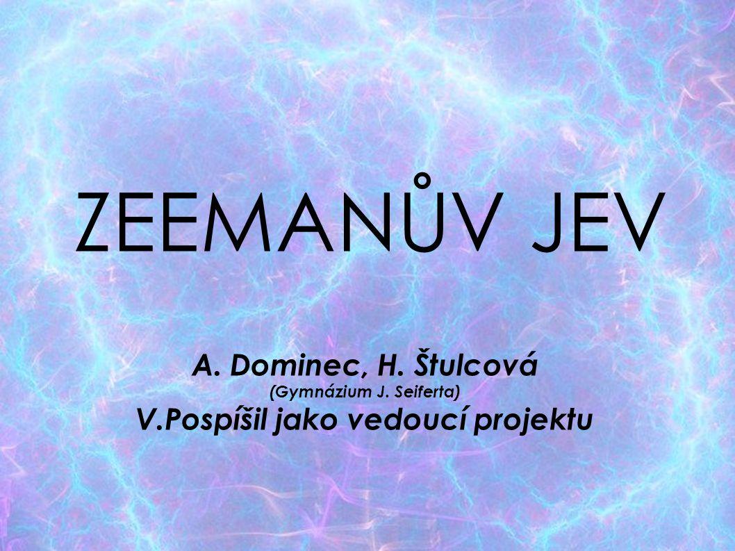 ZEEMANŮV JEV A. Dominec, H. Štulcová (Gymnázium J. Seiferta)  V.Pospíšil jako vedoucí projektu