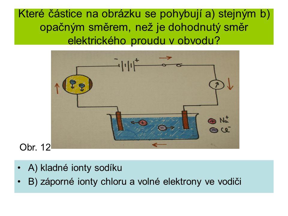 Které částice na obrázku se pohybují a) stejným b) opačným směrem, než je dohodnutý směr elektrického proudu v obvodu? A) kladné ionty sodíku B) zápor