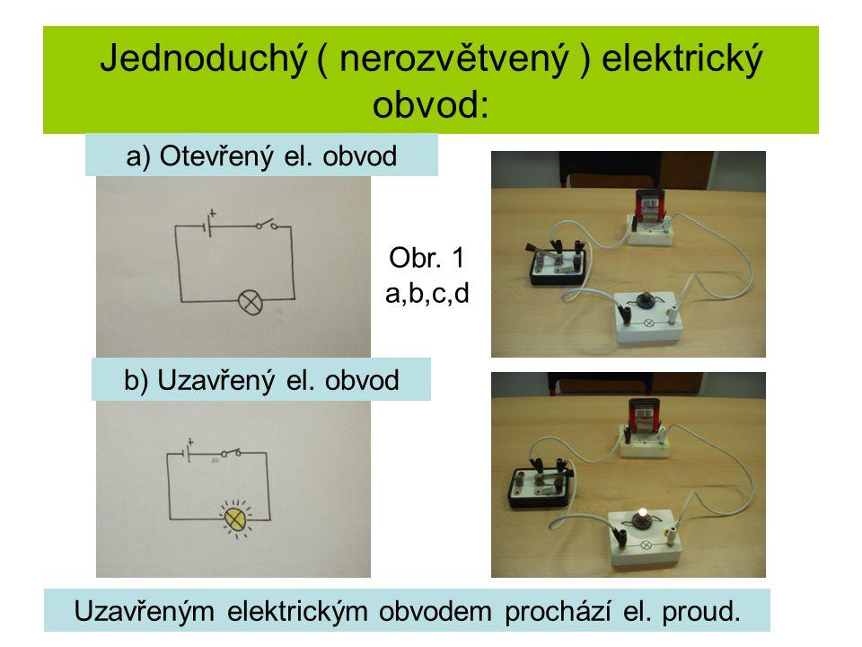 Jednoduchý ( nerozvětvený ) elektrický obvod: a) Otevřený el. obvod b) Uzavřený el. obvod Uzavřeným elektrickým obvodem prochází el. proud. Obr. 1 a,b