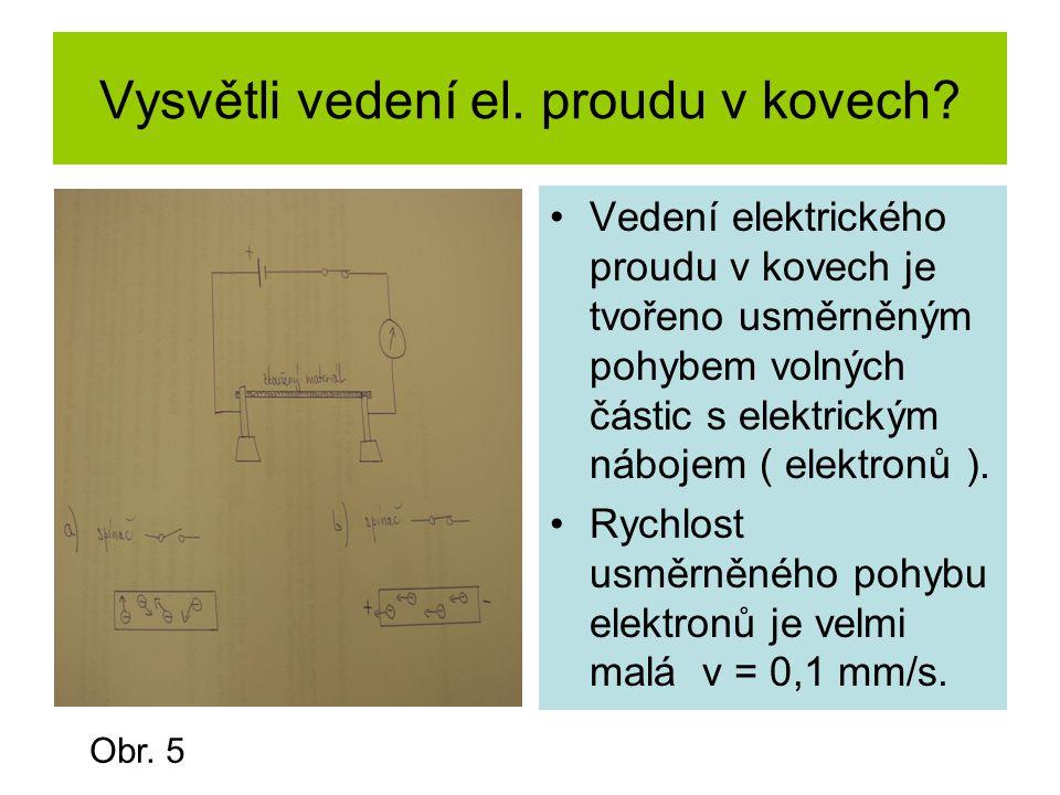 Vysvětli vedení el. proudu v kovech? Vedení elektrického proudu v kovech je tvořeno usměrněným pohybem volných částic s elektrickým nábojem ( elektron
