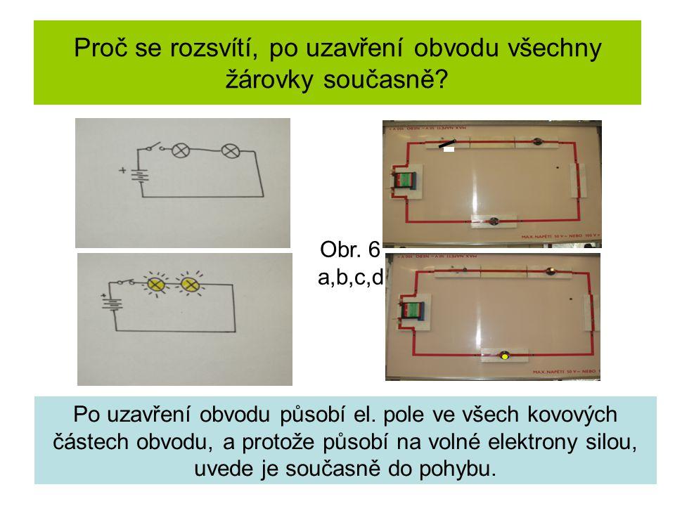 Proč se rozsvítí, po uzavření obvodu všechny žárovky současně? Po uzavření obvodu působí el. pole ve všech kovových částech obvodu, a protože působí n