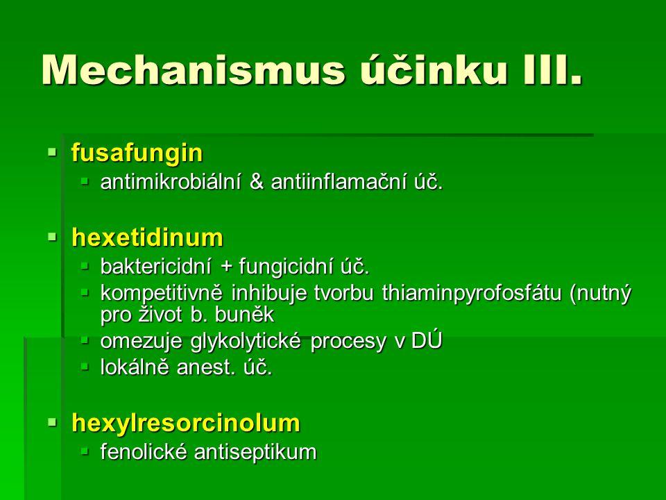 Mechanismus účinku III.  fusafungin  antimikrobiální & antiinflamační úč.  hexetidinum  baktericidní + fungicidní úč.  kompetitivně inhibuje tvor