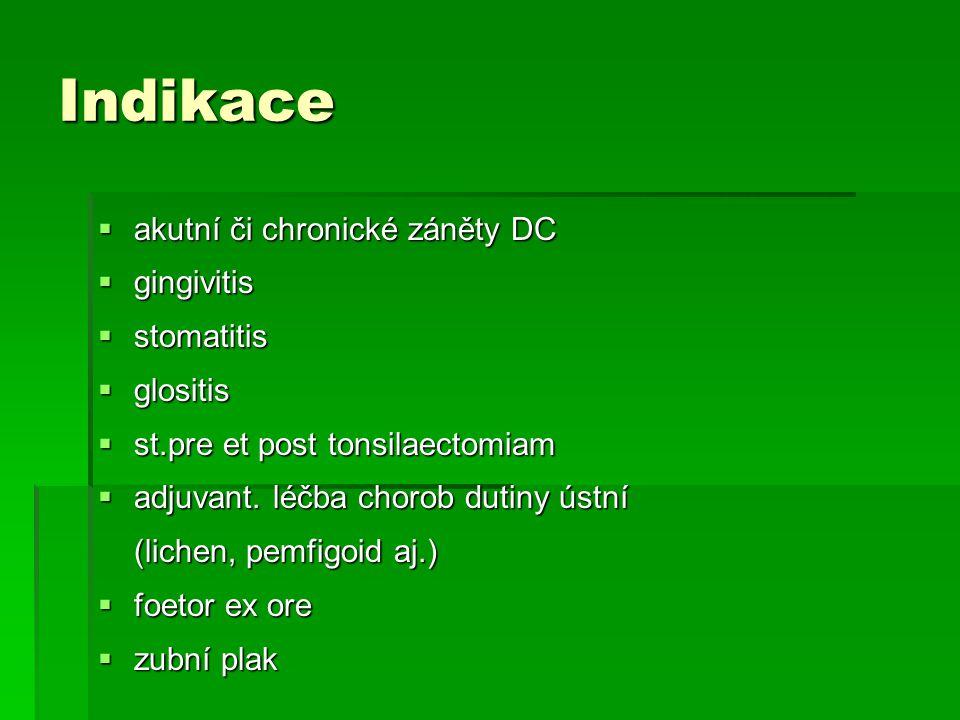 Indikace aaaakutní či chronické záněty DC ggggingivitis sssstomatitis gggglositis sssst.pre et post tonsilaectomiam aaaadjuvan
