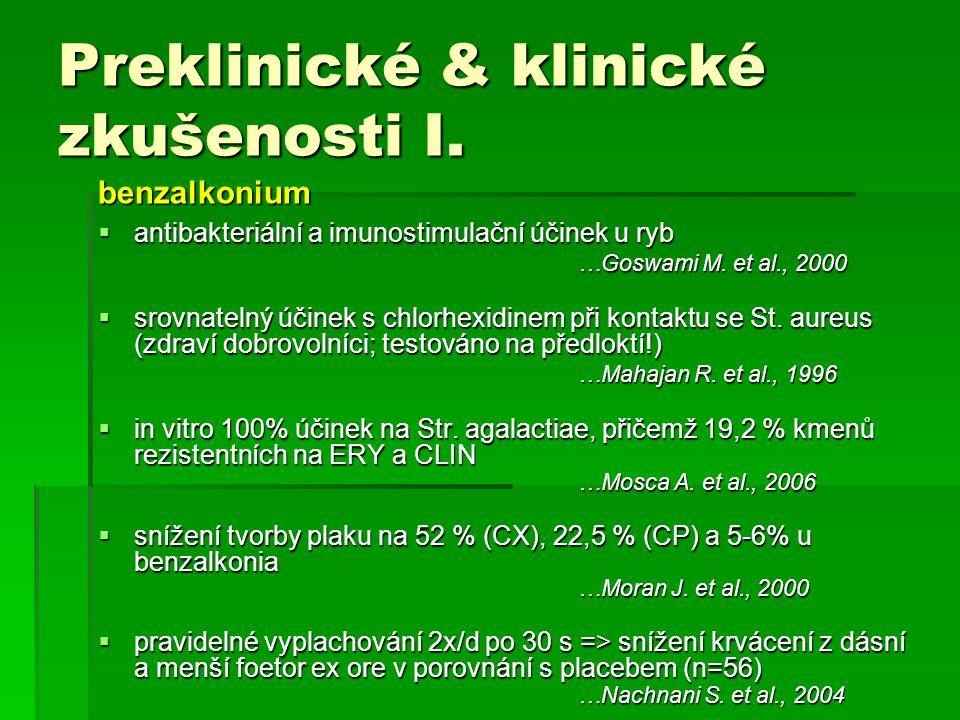 Preklinické & klinické zkušenosti I. benzalkonium  antibakteriální a imunostimulační účinek u ryb …Goswami M. et al., 2000  srovnatelný účinek s chl