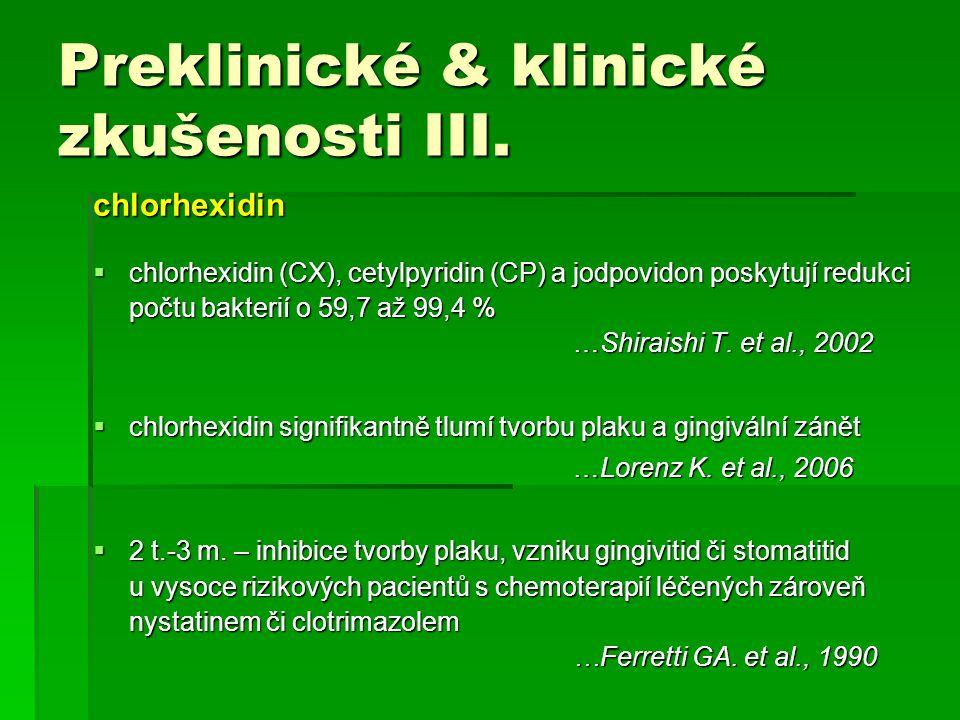 chlorhexidin  chlorhexidin (CX), cetylpyridin (CP) a jodpovidon poskytují redukci počtu bakterií o 59,7 až 99,4 % …Shiraishi T. et al., 2002  chlorh