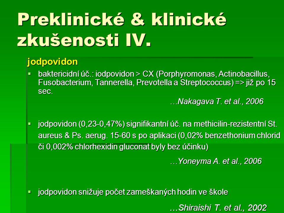jodpovidon  baktericidní úč.: iodpovidon > CX (Porphyromonas, Actinobacillus, Fusobacterium, Tannerella, Prevotella a Streptococcus) => již po 15 sec
