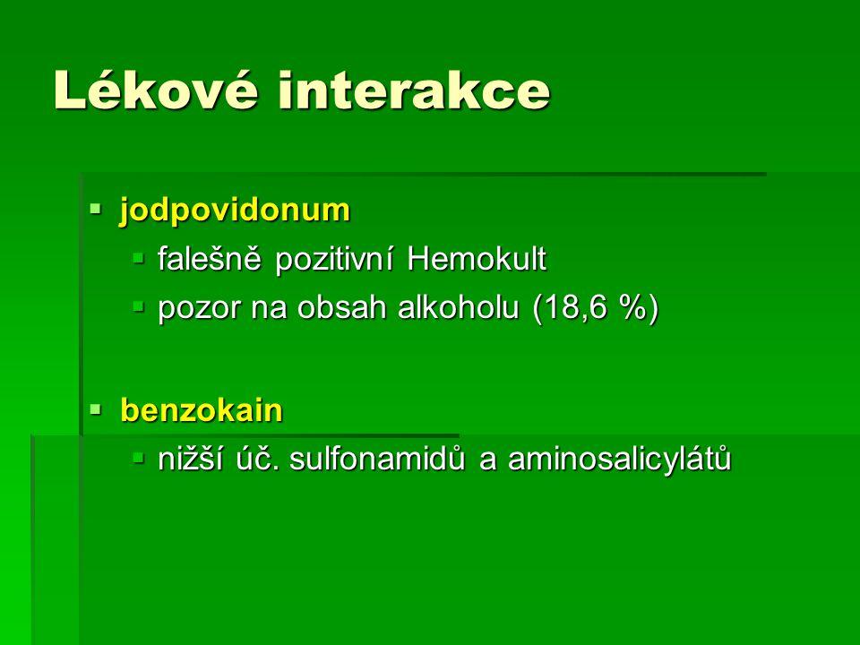  jodpovidonum  falešně pozitivní Hemokult  pozor na obsah alkoholu (18,6 %)  benzokain  nižší úč. sulfonamidů a aminosalicylátů