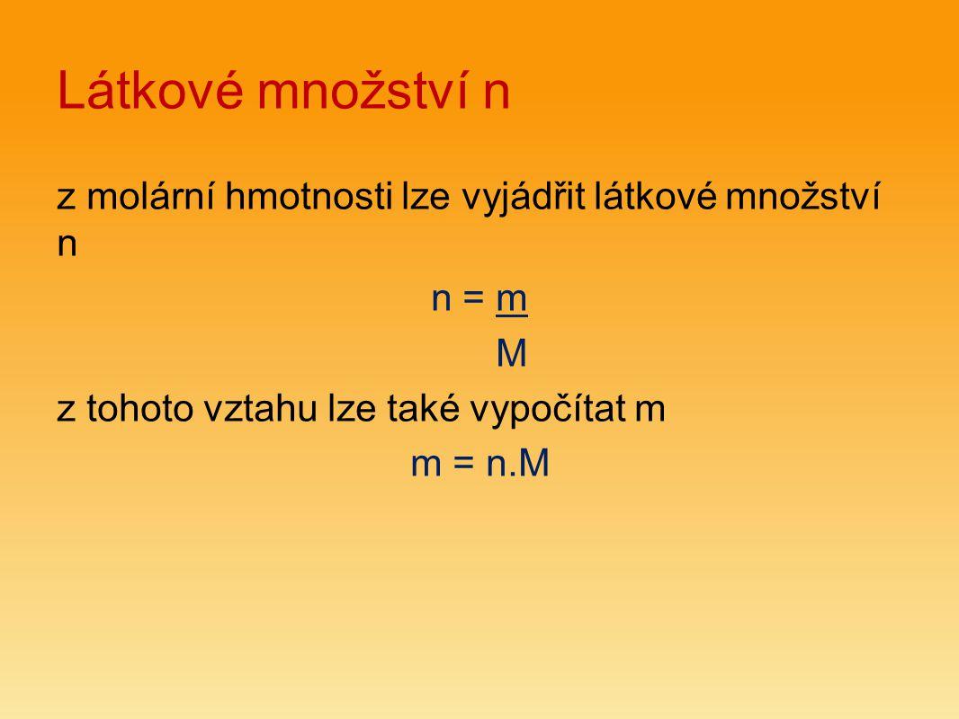 Látkové množství n z molární hmotnosti lze vyjádřit látkové množství n n = m M z tohoto vztahu lze také vypočítat m m = n.M