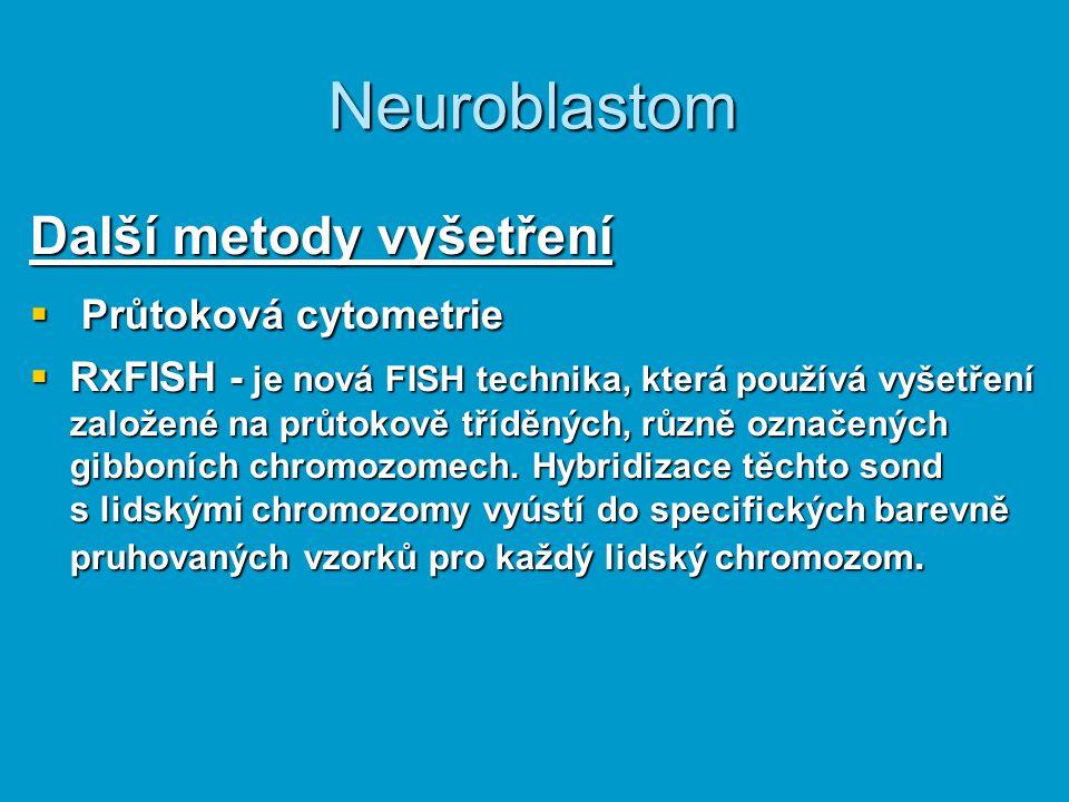 Neuroblastom Další metody vyšetření  Průtoková cytometrie  RxFISH - je nová FISH technika, která používá vyšetření založené na průtokově tříděných,
