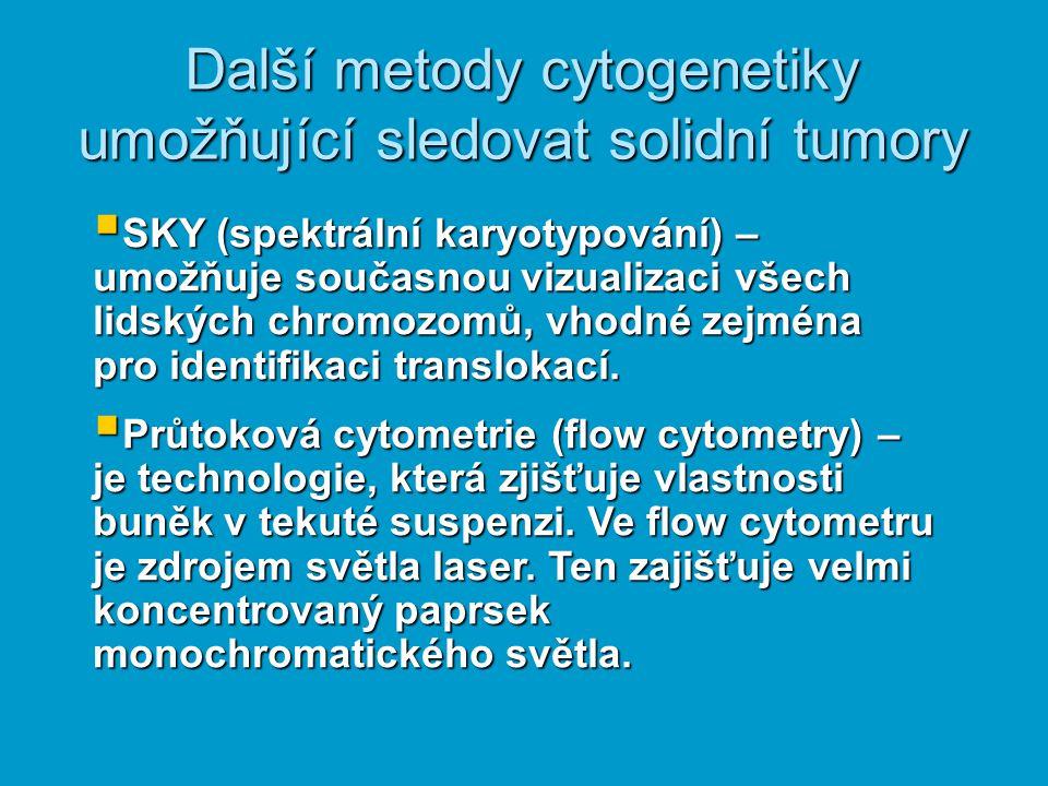  SKY (spektrální karyotypování) – umožňuje současnou vizualizaci všech lidských chromozomů, vhodné zejména pro identifikaci translokací.  Průtoková