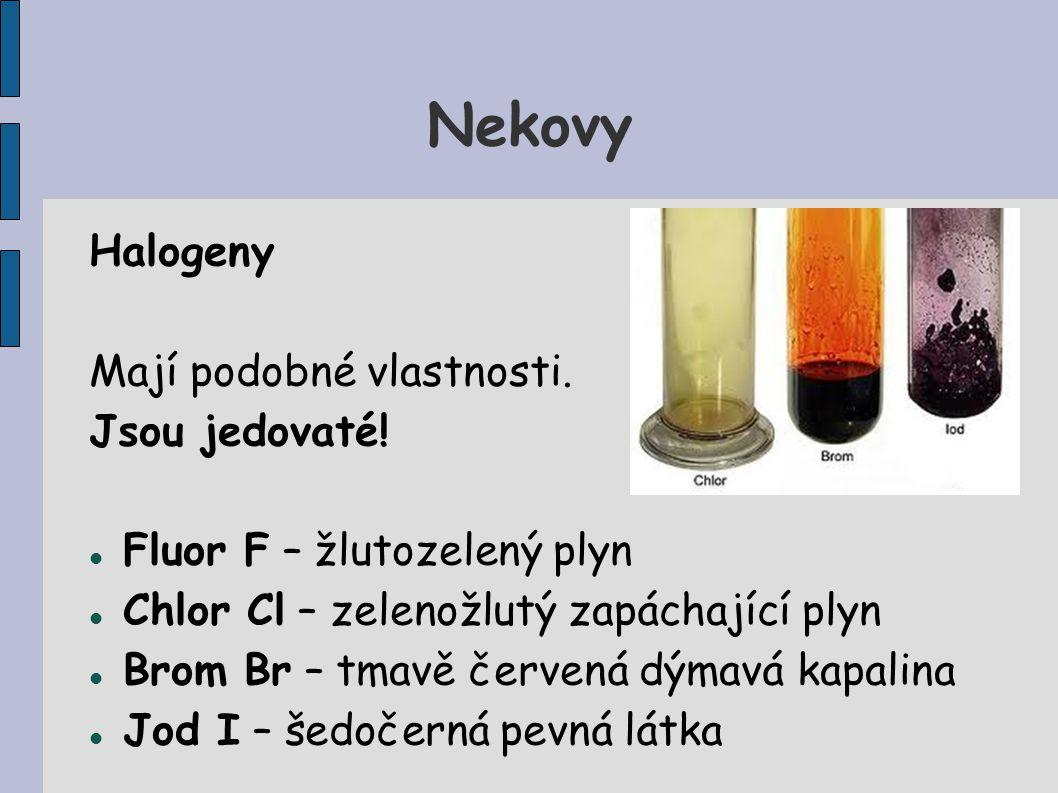Nekovy Halogeny Mají podobné vlastnosti.Jsou jedovaté.