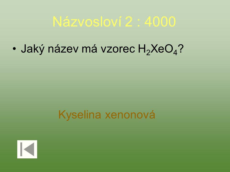 Názvosloví 2 : 4000 Jaký název má vzorec H 2 XeO 4 ? Kyselina xenonová