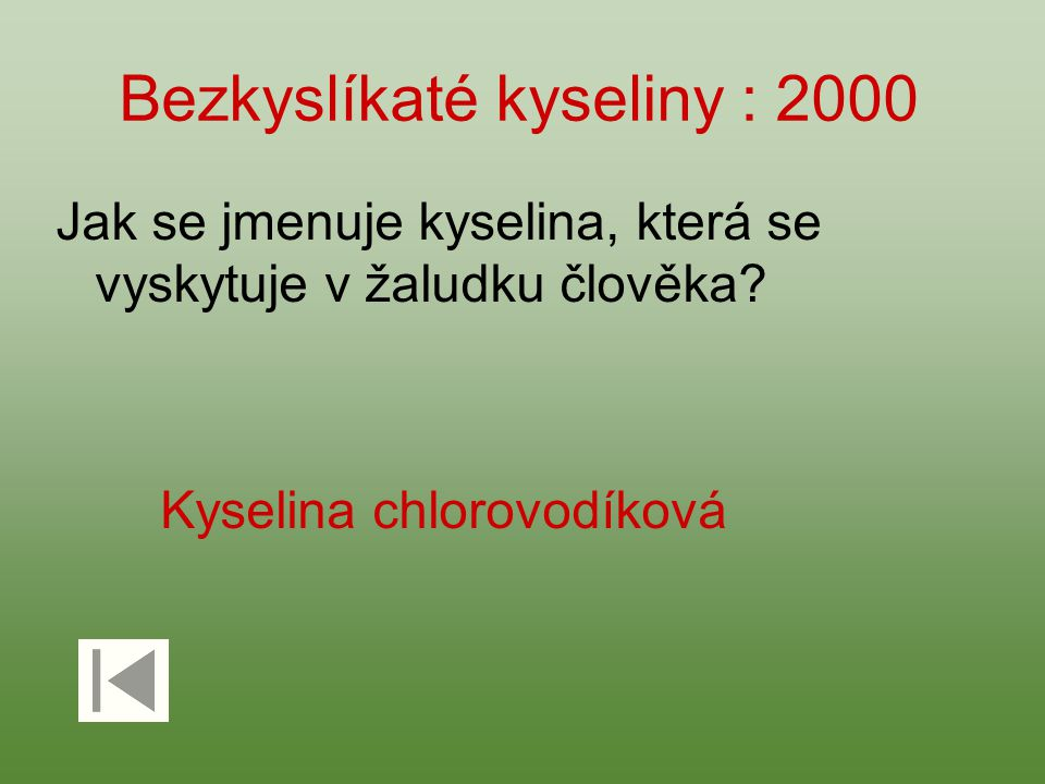 Bezkyslíkaté kyseliny : 2000 Jak se jmenuje kyselina, která se vyskytuje v žaludku člověka? Kyselina chlorovodíková