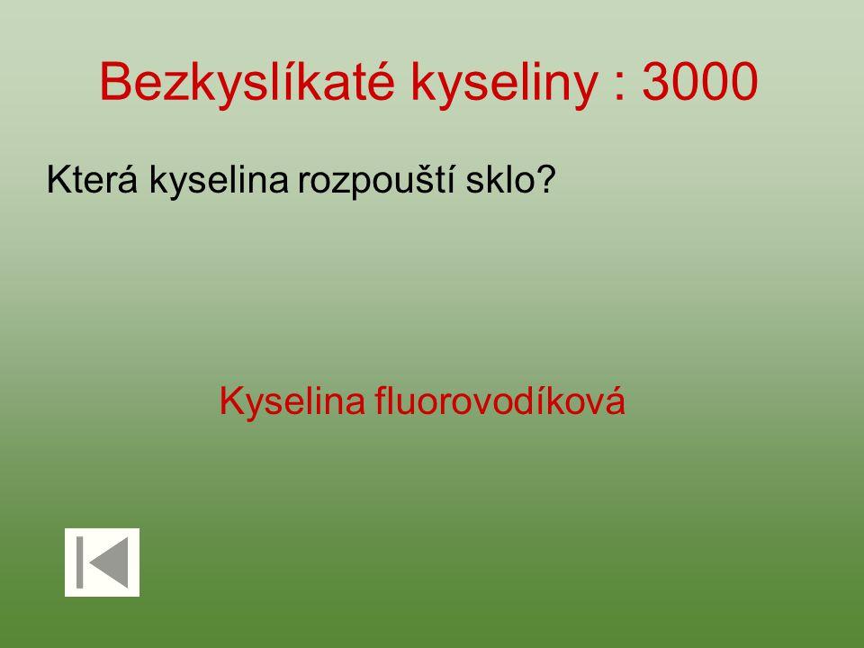 Bezkyslíkaté kyseliny : 3000 Která kyselina rozpouští sklo? Kyselina fluorovodíková