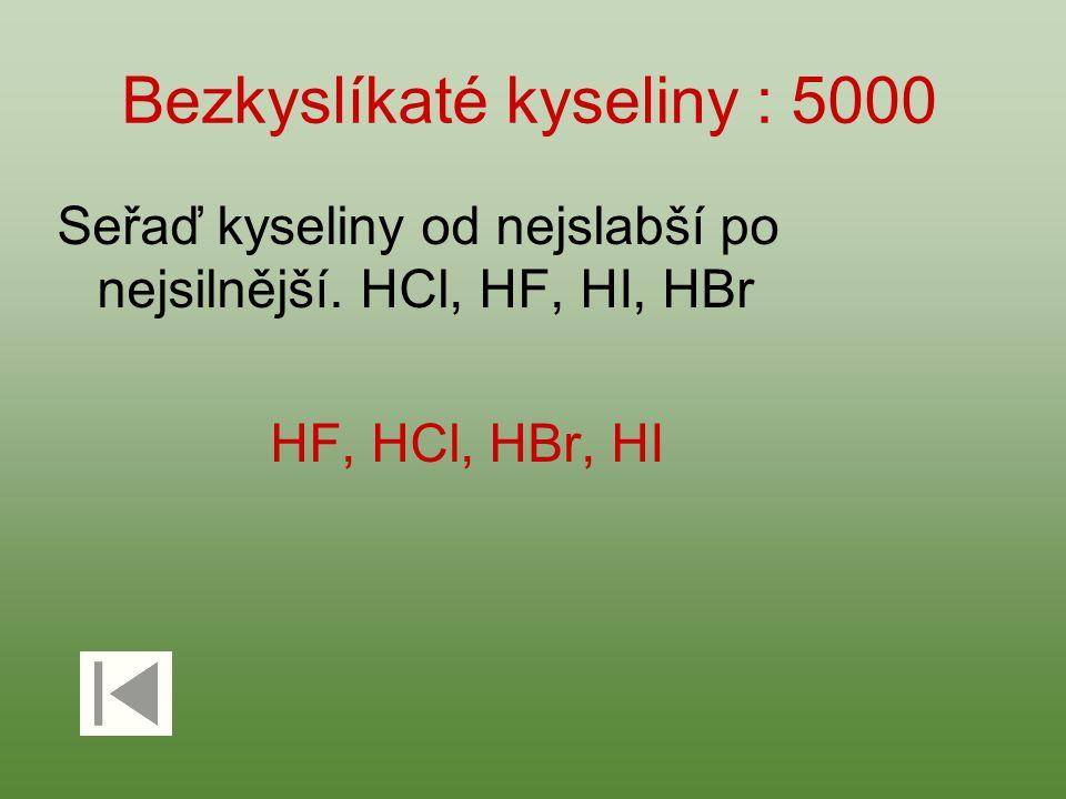 Bezkyslíkaté kyseliny : 5000 Seřaď kyseliny od nejslabší po nejsilnější. HCl, HF, HI, HBr HF, HCl, HBr, HI