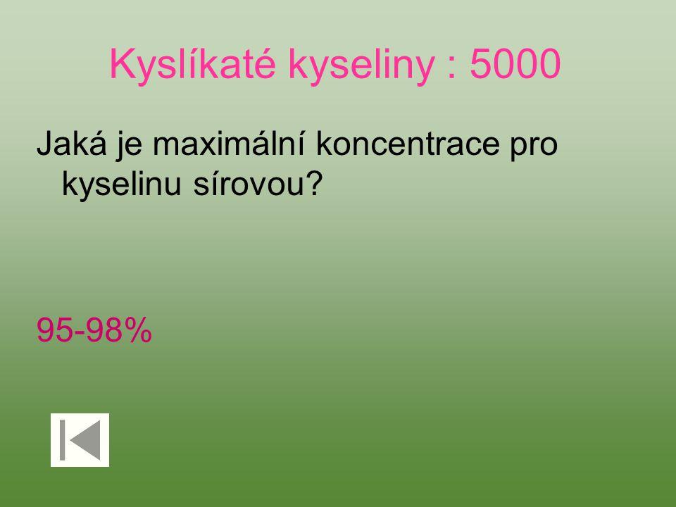 Kyslíkaté kyseliny : 5000 Jaká je maximální koncentrace pro kyselinu sírovou? 95-98%