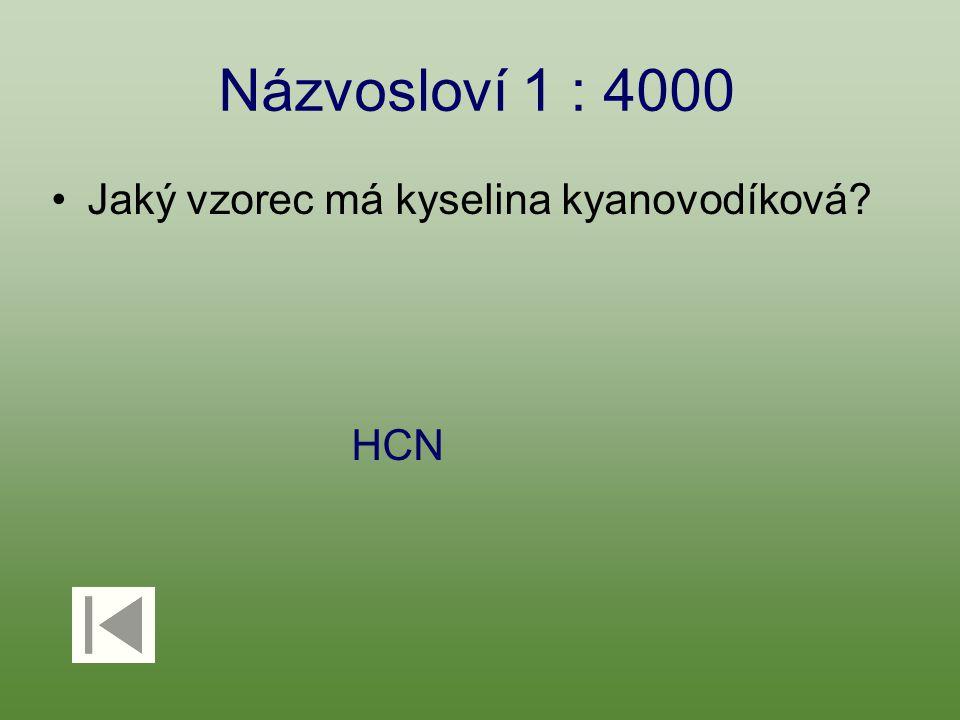 Názvosloví 1 : 4000 Jaký vzorec má kyselina kyanovodíková? HCN
