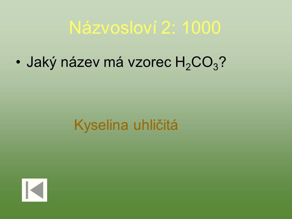 Názvosloví 2: 1000 Jaký název má vzorec H 2 CO 3 ? Kyselina uhličitá