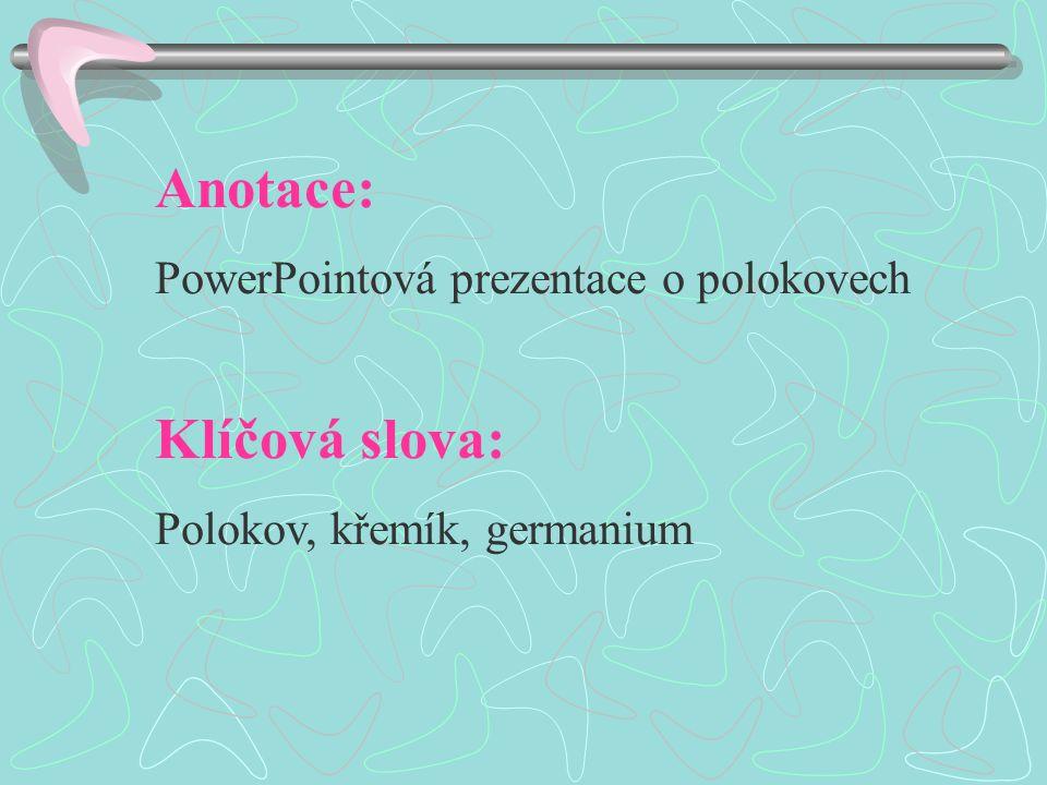 Anotace: PowerPointová prezentace o polokovech Klíčová slova: Polokov, křemík, germanium