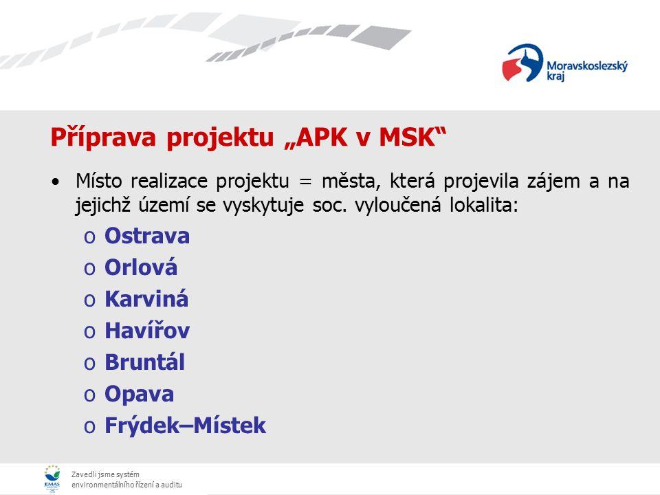 """Zavedli jsme systém environmentálního řízení a auditu Příprava projektu """"APK v MSK"""" Místo realizace projektu = města, která projevila zájem a na jejic"""