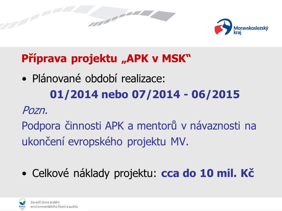 """Zavedli jsme systém environmentálního řízení a auditu Příprava projektu """"APK v MSK"""" Plánované období realizace: 01/2014 nebo 07/2014 - 06/2015 Pozn. P"""