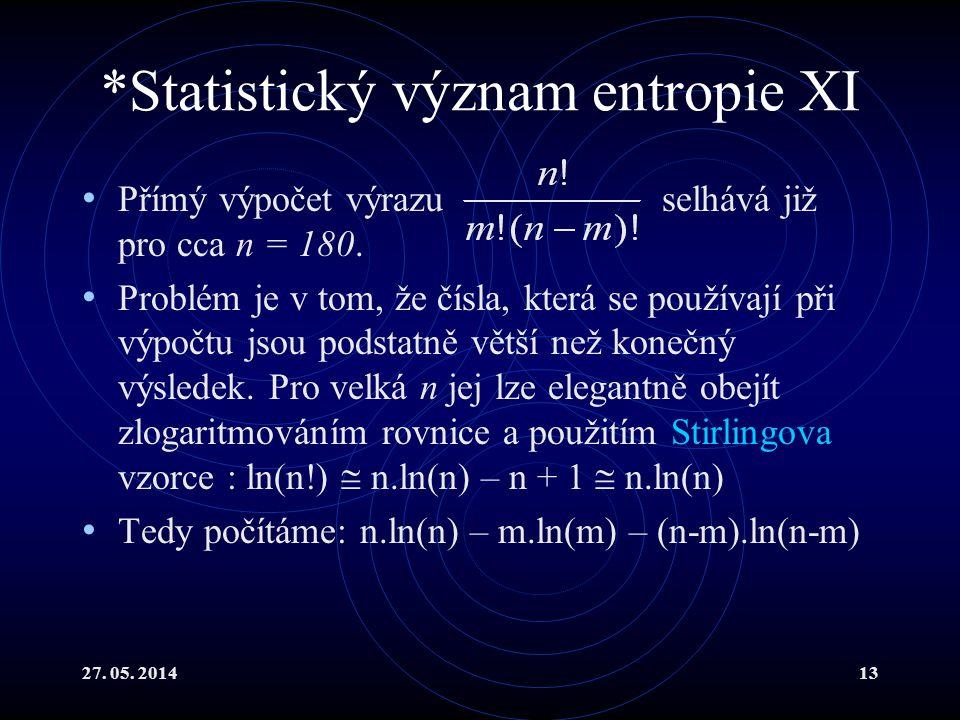 27. 05. 201413 *Statistický význam entropie XI Přímý výpočet výrazu selhává již pro cca n = 180.