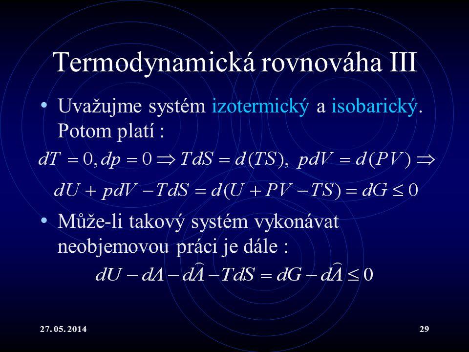 27. 05. 201429 Termodynamická rovnováha III Uvažujme systém izotermický a isobarický.