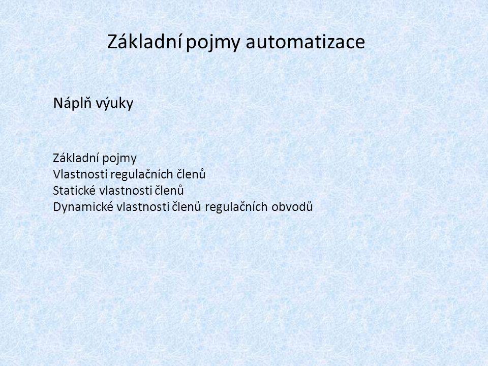 Náplň výuky Základní pojmy Vlastnosti regulačních členů Statické vlastnosti členů Dynamické vlastnosti členů regulačních obvodů Základní pojmy automatizace