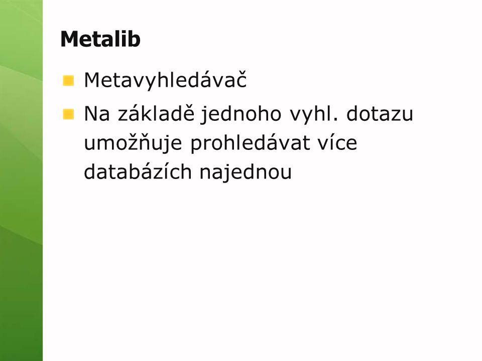 Metalib Metavyhledávač Na základě jednoho vyhl.
