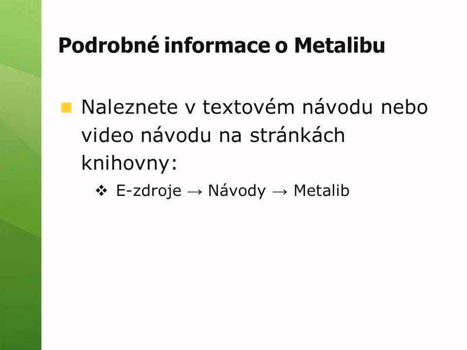 Podrobné informace o Metalibu Naleznete v textovém návodu nebo video návodu na stránkách knihovny:  E-zdroje → Návody → Metalib