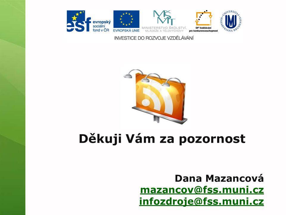 Děkuji Vám za pozornost Dana Mazancová mazancov@fss.muni.cz infozdroje@fss.muni.cz