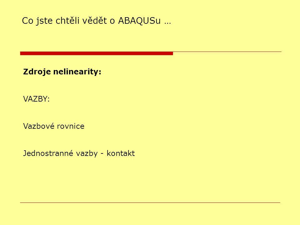Zdroje nelinearity: VAZBY: Vazbové rovnice Jednostranné vazby - kontakt Co jste chtěli vědět o ABAQUSu …