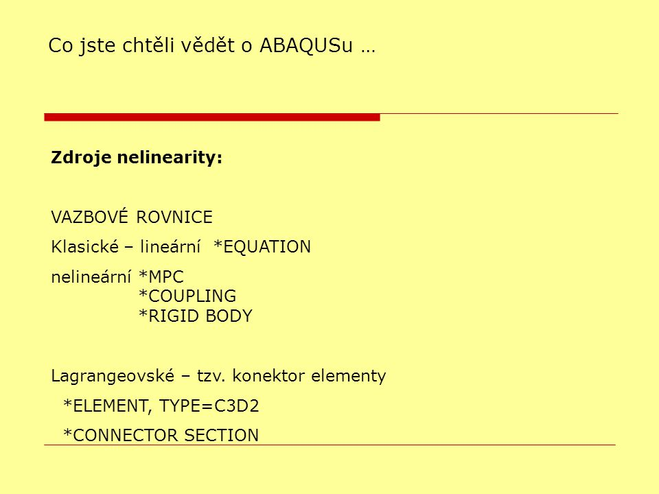 Zdroje nelinearity: VAZBOVÉ ROVNICE Klasické – lineární *EQUATION nelineární *MPC *COUPLING *RIGID BODY Lagrangeovské – tzv.
