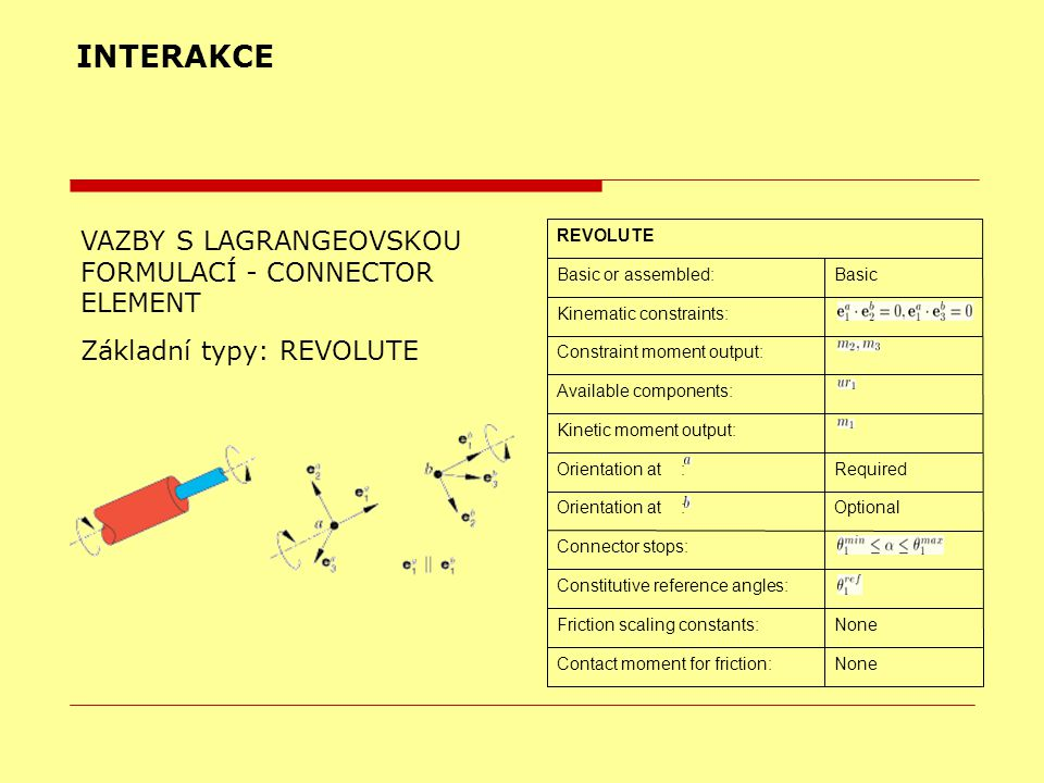 INTERAKCE VAZBY S LAGRANGEOVSKOU FORMULACÍ - CONNECTOR ELEMENT Základní typy: REVOLUTE NoneContact moment for friction: NoneFriction scaling constants