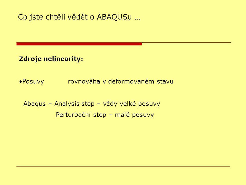 Co jste chtěli vědět o ABAQUSu … Zdroje nelinearity: Posuvy rovnováha v deformovaném stavu Abaqus – Analysis step – vždy velké posuvy Perturbační step – malé posuvy