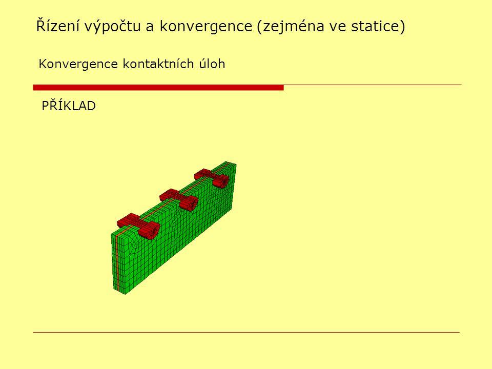 PŘÍKLAD Řízení výpočtu a konvergence (zejména ve statice)  Konvergence kontaktních úloh