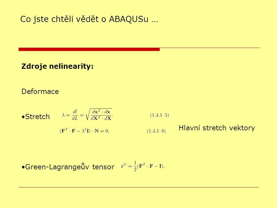 Zdroje nelinearity: Deformace Stretch Green-Lagrangeův tensor Co jste chtěli vědět o ABAQUSu … Hlavní stretch vektory