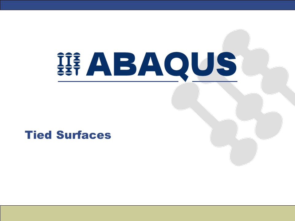 –In ABAQUS fully constrained contact behavior is defined using tie constraints.