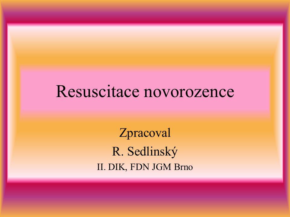 Resuscitace novorozence Zpracoval R. Sedlinský II. DIK, FDN JGM Brno